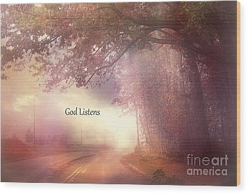 Inspirational Nature Landscape - God Listens - Dreamy Ethereal Spiritual And Religious Nature Photo Wood Print by Kathy Fornal