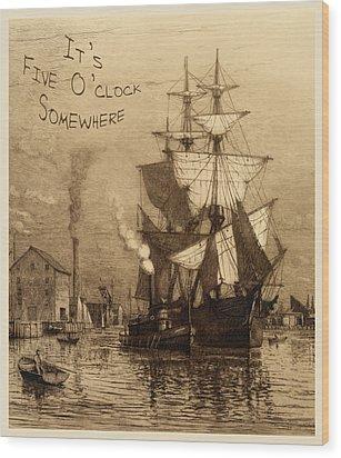 It's Five O'clock Somewhere Schooner Wood Print by John Stephens