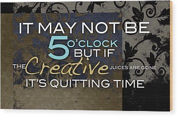 Its Quitting Time Wood Print
