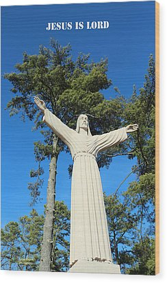 Wood Print featuring the photograph Jesus Is Lord by Lorna Rogers Photography