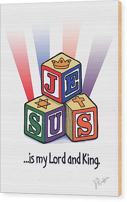 Jesus Is My Lord And King Wood Print