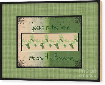 Jesus Is The Vine Wood Print