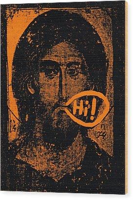 Wood Print featuring the painting Jesus Says Hi by Patrick Morgan