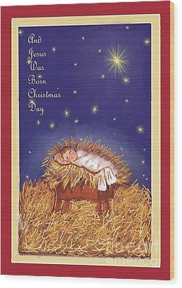 Jesus Was Born On Christmas Day Wood Print by Dessie Durham