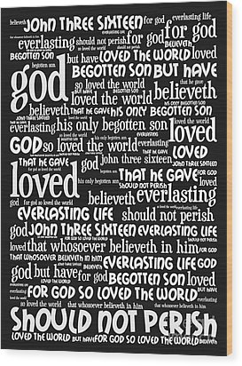 John 3-16 For God So Loved The World 20130622bw Vertical Wood Print by Wingsdomain Art and Photography