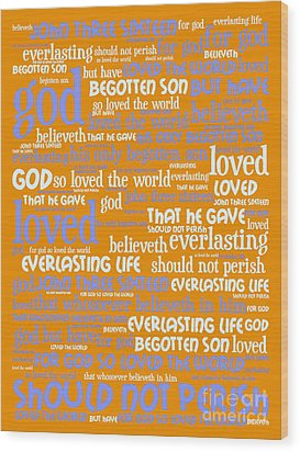 John 3-16 For God So Loved The World 20130622p168 Vertical Wood Print by Wingsdomain Art and Photography