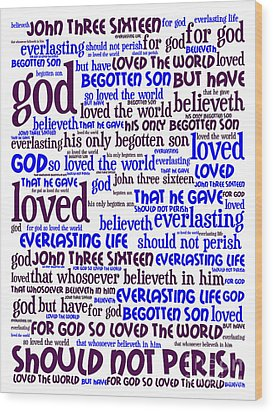 John 3-16 For God So Loved The World 20130622whi Vertical Wood Print by Wingsdomain Art and Photography