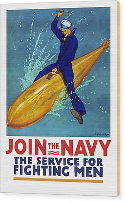 Join The Navy The Service For Fighting Men  Wood Print by War Is Hell Store