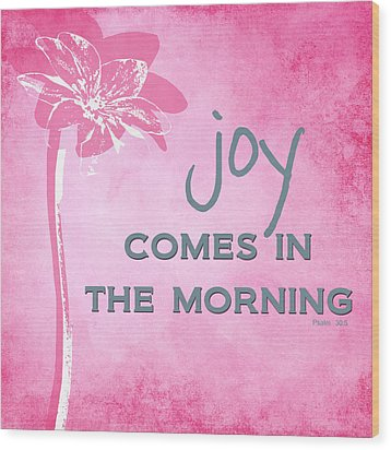 Joy Comes In The Morning Pink And White Wood Print by Linda Woods