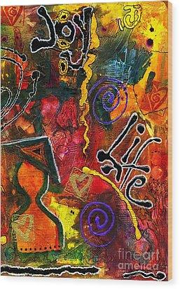 Joyfully Living Life Anew Wood Print by Angela L Walker