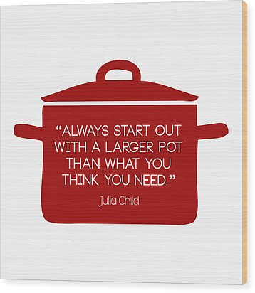 Julia Child's Larger Pot Wood Print