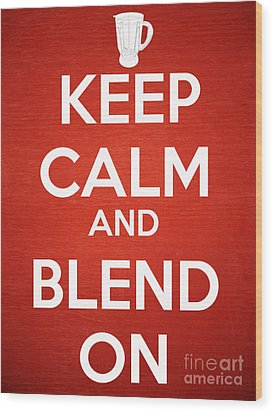 Keep Calm And Blend On Wood Print by Edward Fielding
