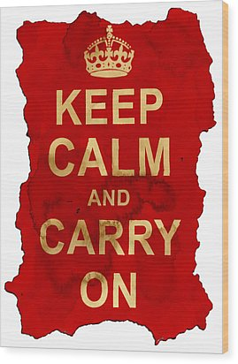 Wood Print featuring the digital art Keep Calm And Carry On  by Nik Helbig