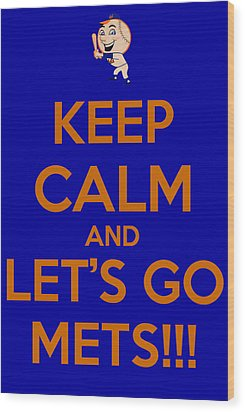 Keep Calm And Lets Go Mets Wood Print by James Kirkikis