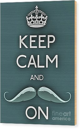 Keep Calm And Mustache On Wood Print by Daryl Macintyre