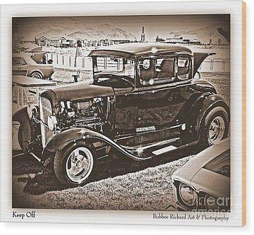 Keep Off My Car Wood Print by Bobbee Rickard