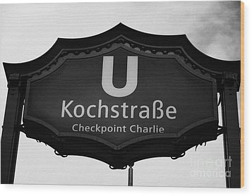 Kochstrasse U-bahn Station Sign Checkpoint Charlie Berlin Germany Wood Print by Joe Fox