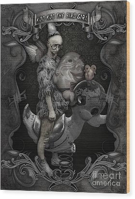 Koo Koo The Bird Girl Wood Print by Gregory Dyer
