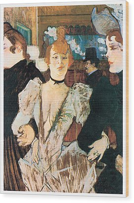 La Goule Arriving At The Moulin Rouge With Two Women Wood Print by Henri Toulouse-Lautrec