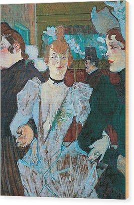 La Goulue Arriving At Moulin Rouge With Two Women Wood Print by Henri de Toulouse Lautrec
