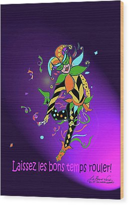 Laissez Les Bon Temps Rouler Wood Print by Lizi Beard-Ward