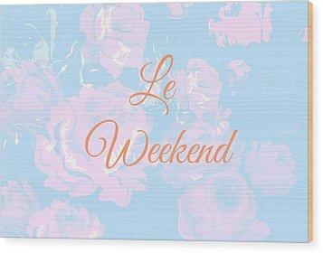 Le Weekend Wood Print by Chastity Hoff