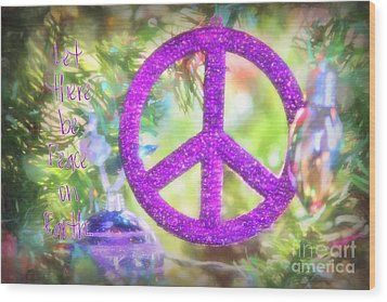 Let There Be Peace On Earth Wood Print by Peggy Hughes