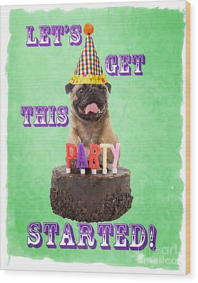 Let's Get This Party Started Wood Print by Edward Fielding