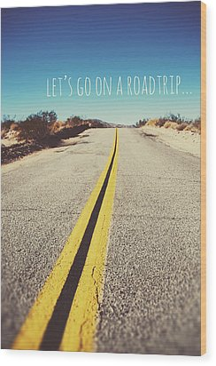 Let's Go On A Roadtrip Wood Print by Nastasia Cook