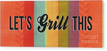 Let's Grill This Wood Print by Linda Woods