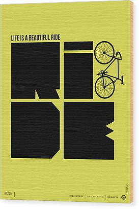 Life Is A Ride Poster Wood Print by Naxart Studio
