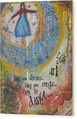 Life Is Art. Paint Your Dreams. Sing Your Songs. Enjoy The Dance. - Colorful Collage Painting Wood Print by Stanka Vukelic