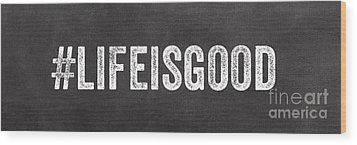 Life Is Good Wood Print by Linda Woods