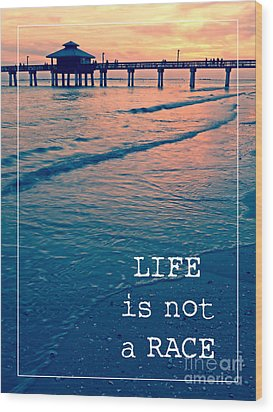 Life Is Not A Race Wood Print by Edward Fielding