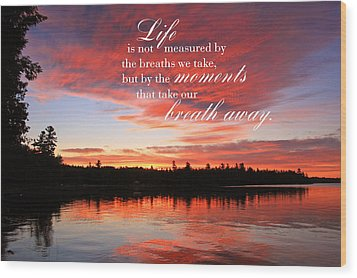 Life Is Not Measured By The Breaths We Take Wood Print by Barbara West
