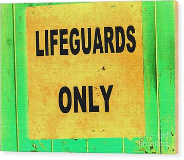 Lifeguards Only Wood Print by Ed Weidman