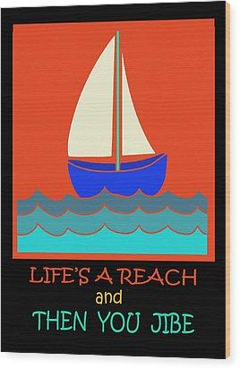 Wood Print featuring the digital art Life's A Reach And Then You Jibe by Vagabond Folk Art - Virginia Vivier