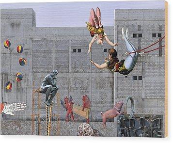 Live Circus At Heaven's Door Wood Print by Maria Jesus Hernandez