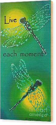Live Each Moment Wood Print by Janet McDonald