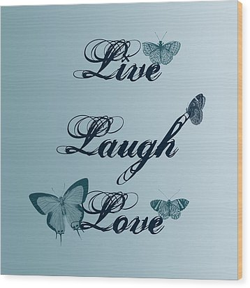 Live Laugh Love Butterflies Wood Print by P S