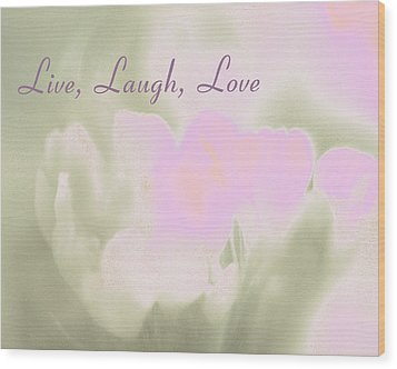 Live Laugh Love  Wood Print by Penny Hunt