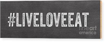 Live Love Eat Wood Print by Linda Woods