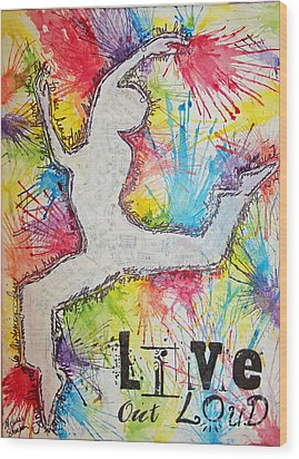 Wood Print featuring the painting Live Out Loud by Melissa Sherbon