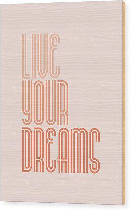 Live Your Dreams Wall Decal Wall Words Quotes, Poster Wood Print by Lab No 4 - The Quotography Department