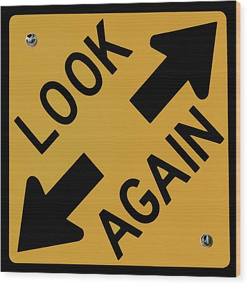 Look-again - Sign- Wood Print by Michael Flood