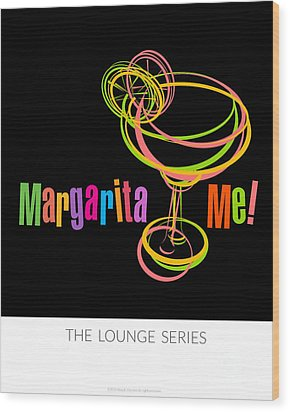 Lounge Series - Margarita Me Wood Print by Mary Machare