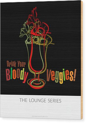 Lounge Series - Drink Your Bloody Veggies Wood Print by Mary Machare