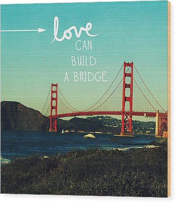 Love Can Build A Bridge- Inspirational Art Wood Print by Linda Woods