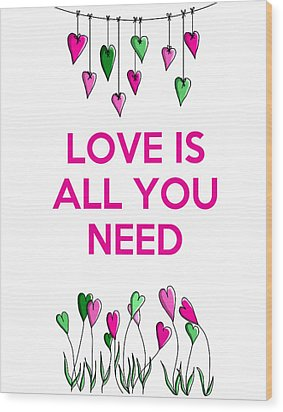 Love Is All You Need Wood Print by Kelly McLaughlan