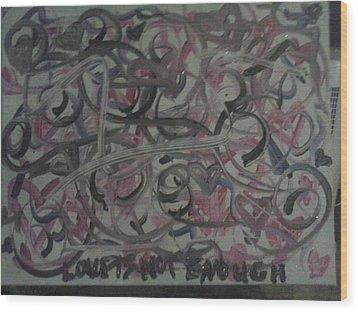 Love Is Not Enough Wood Print by Jaci Standridge
